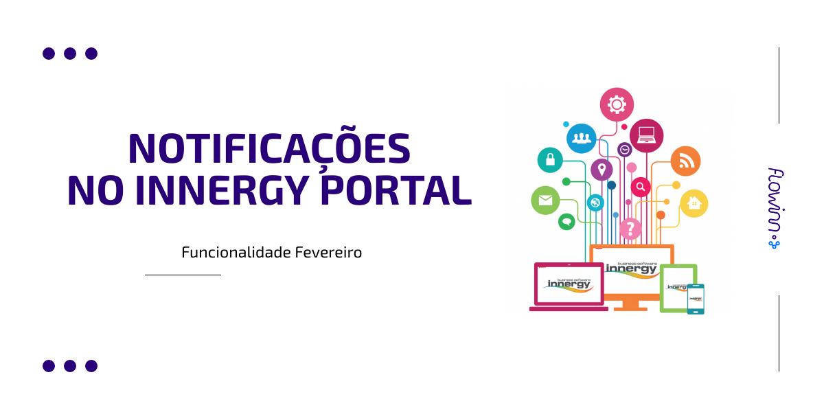 FUNCIONALIDADE DE FEVEREIRO: Notificações no Innergy Portal